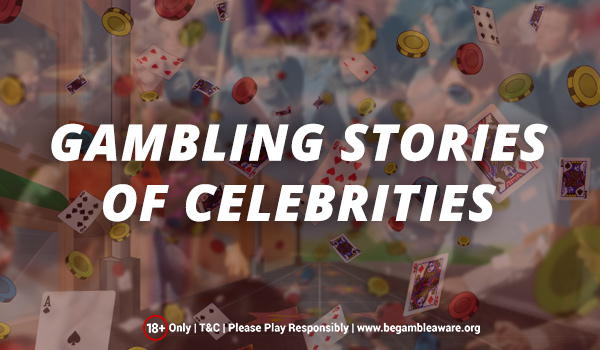 Gambling Stories of Celebrities